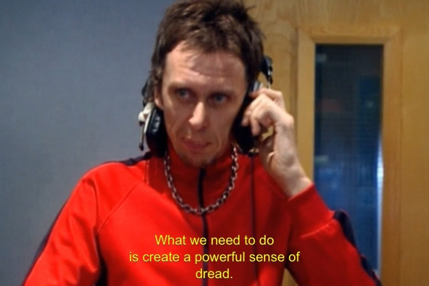 "Super Hans from the TV series Peep Show saying ""What we need to do is create a powerful sense of dread."""